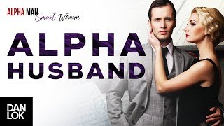 How To Handle An Alpha Male Husband - Alpha Man Smart Woman