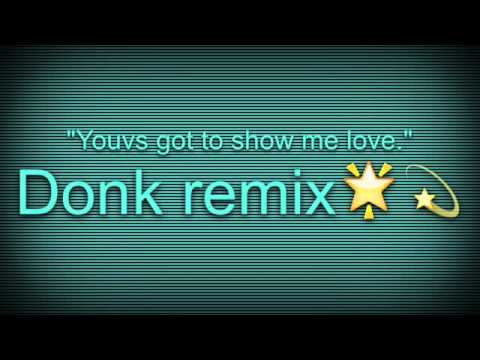 you got to show me love donk remix😈