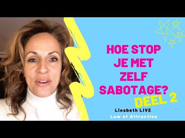 Hoe stop je met zelf sabotage? (Deel 2) Liesbeth LIVE Law of Attraction afl 22
