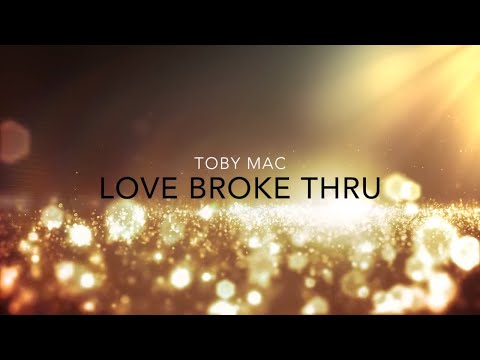 Love Broke Thru Lyric Video - tobyMac
