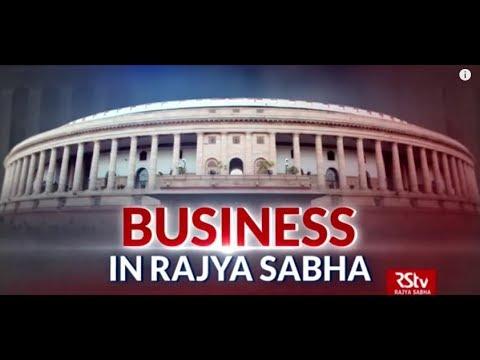 In Depth - Business in Rajya Sabha