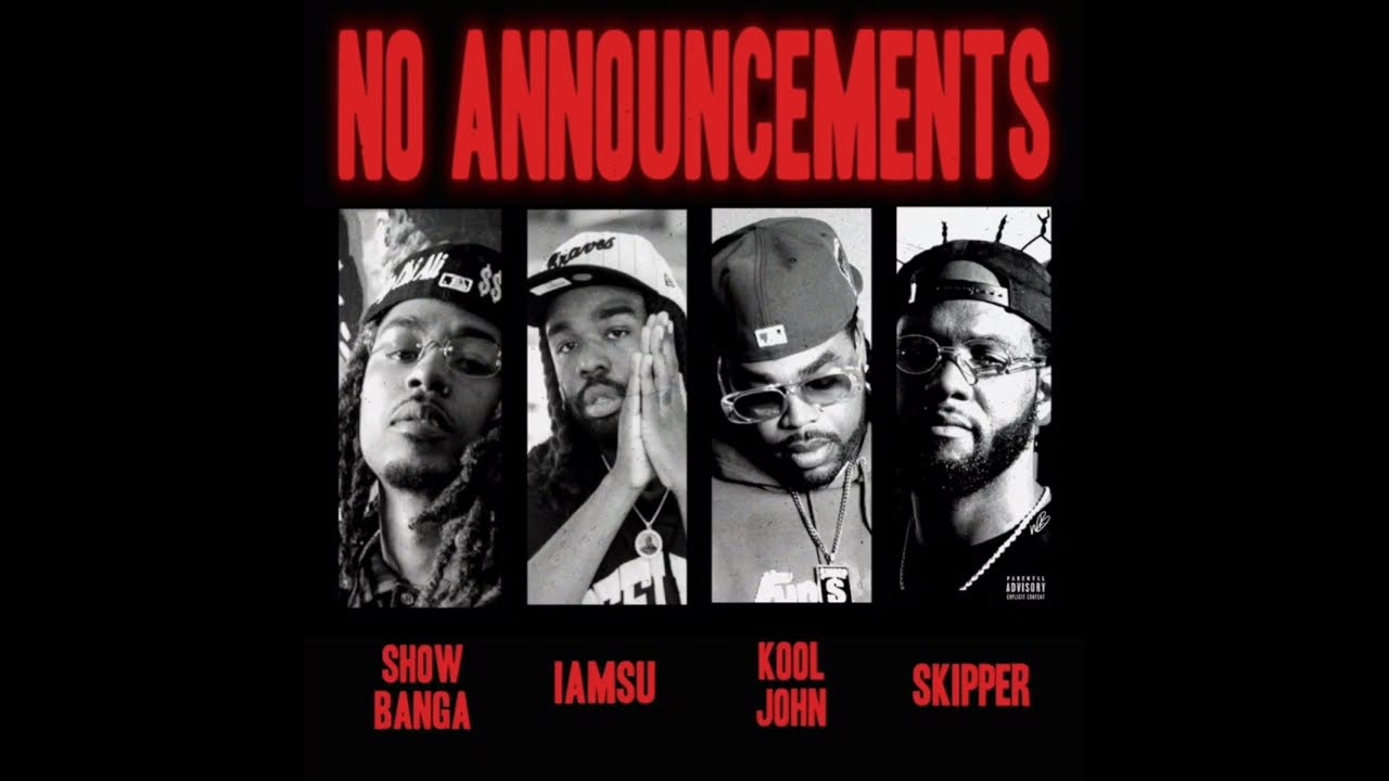 NO ANNOUNCEMENTS - IAMSU!, KOOL JOHN, SKIPPER, SHOWBANGA