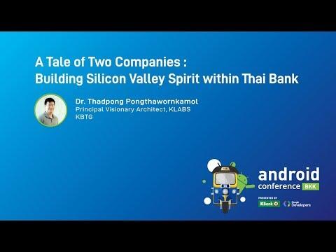 Building Silicon Valley Spirit within a Thai Bank (Android Bangkok 2018)