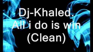 Dj-Khaled All I do is win (Clean).wmv