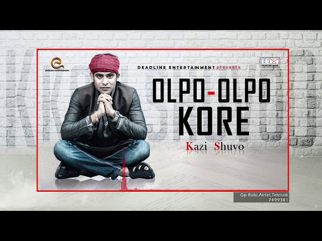 Olpo Olpo Kore | Kazi Shuvo | Bangla New Song 2019