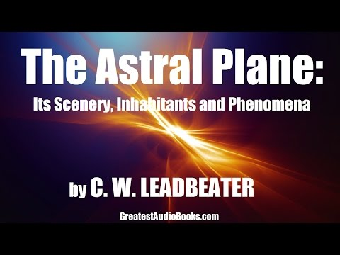 THE ASTRAL PLANE by C.W. Leadbeater - FULL AudioBook | GreatestAudioBooks.com