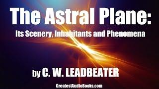 THE ASTRAL PLANE by C.W. Leadbeater - FULL AudioBook | GreatestAudioBooks.com