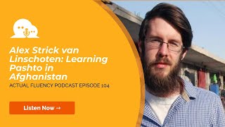 Learning Pashto in Afghanistan with Alex Strick van Linschoten (PODCAST)