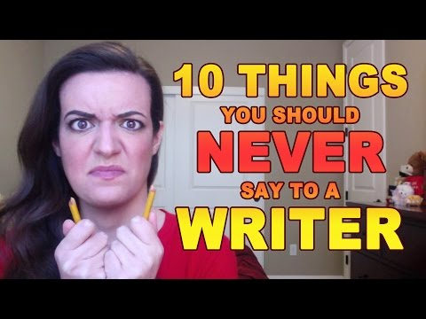 10 Things You Should Never Say to a Writer