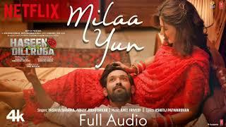 Milaa Yun FULL AUDIO Song  Haseen Dillruba  Yashita Sharma Abhay Jodhpurkar Amit Trivedi