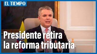 Presidente Duque ordena retirar la reforma tributaria