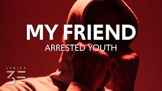 Download Arrested Youth - My Friend (Lyrics)