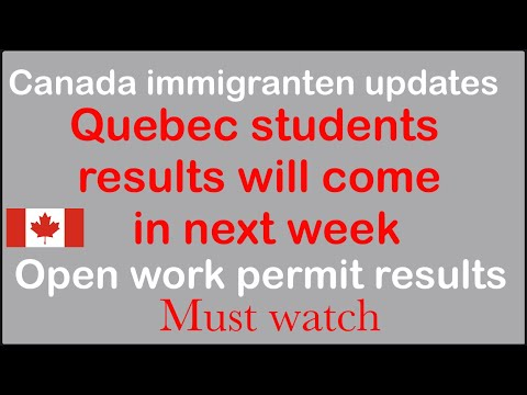 Canada immigranten updates   Quebec students results   PPR   open work permit files discussion