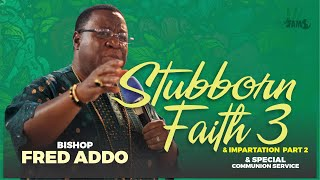 Bishop Fred Addo - Stubborn Faith 3+Impartation Service II+Communion Service - 3rd January, 2021