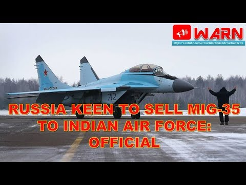 Russia Keen To Sell MiG-35 To Indian Air Force: Official