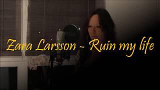 Zara Larsson - Ruin my life (Cover)