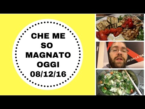 CHE ME SO MAGNATO OGGI (WHAT I EAT IN A DAY) 08-12-2016
