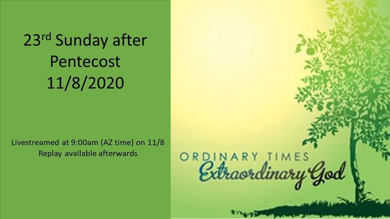 23rd Sunday after Pentecost - 11/8 9:00am - Live Streamed Service