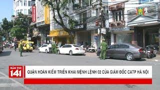 Quận Hoàn Kiếm triển khai Mệnh lệnh 02 của Giám đốc CATP Hà Nội | Nhật ký 141