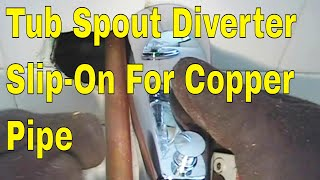 Tub Spout Diverter Slip On For Copper Pipe