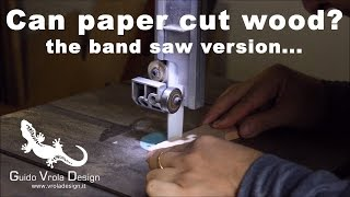 Can paper cut wood? The band saw version...