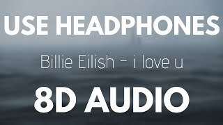 Billie Eilish i love u 8D AUDIO