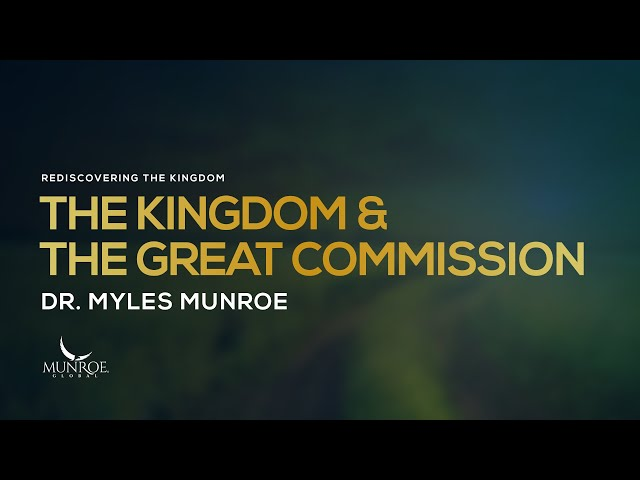 The Kingdom and The Great Commission | Dr. Myles Munroe