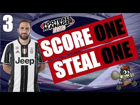 Football Manager 2018 | Score One Steal One | #3 Juventus