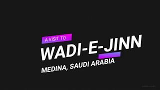 WADI E JINN KI HAQEEQAT || MEDINA || SAUDI ARABIA || HD