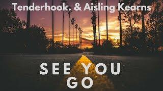 Tenderhook. & Aisling Kearns - See You Go