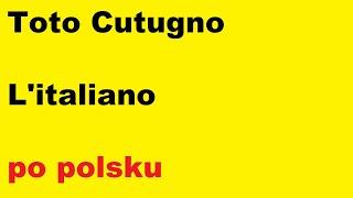 Toto Cutugno - L'italiano - po polsku - moje SWOBODNE tłumaczenie