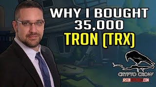 Why I bought 35,000 Cyrptocurrency TRON TRX