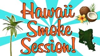 HAWAII SMOKE SESSION!!