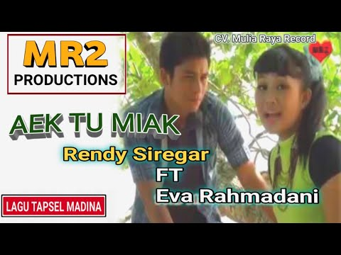 AEK TU MIAK - Lagu Tapsel - RENDY L SIREGAR Ft EVA RAHMADANI Hrp