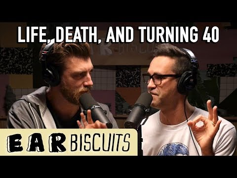 On Life, Death, and Turning 40 | Ear Biscuits