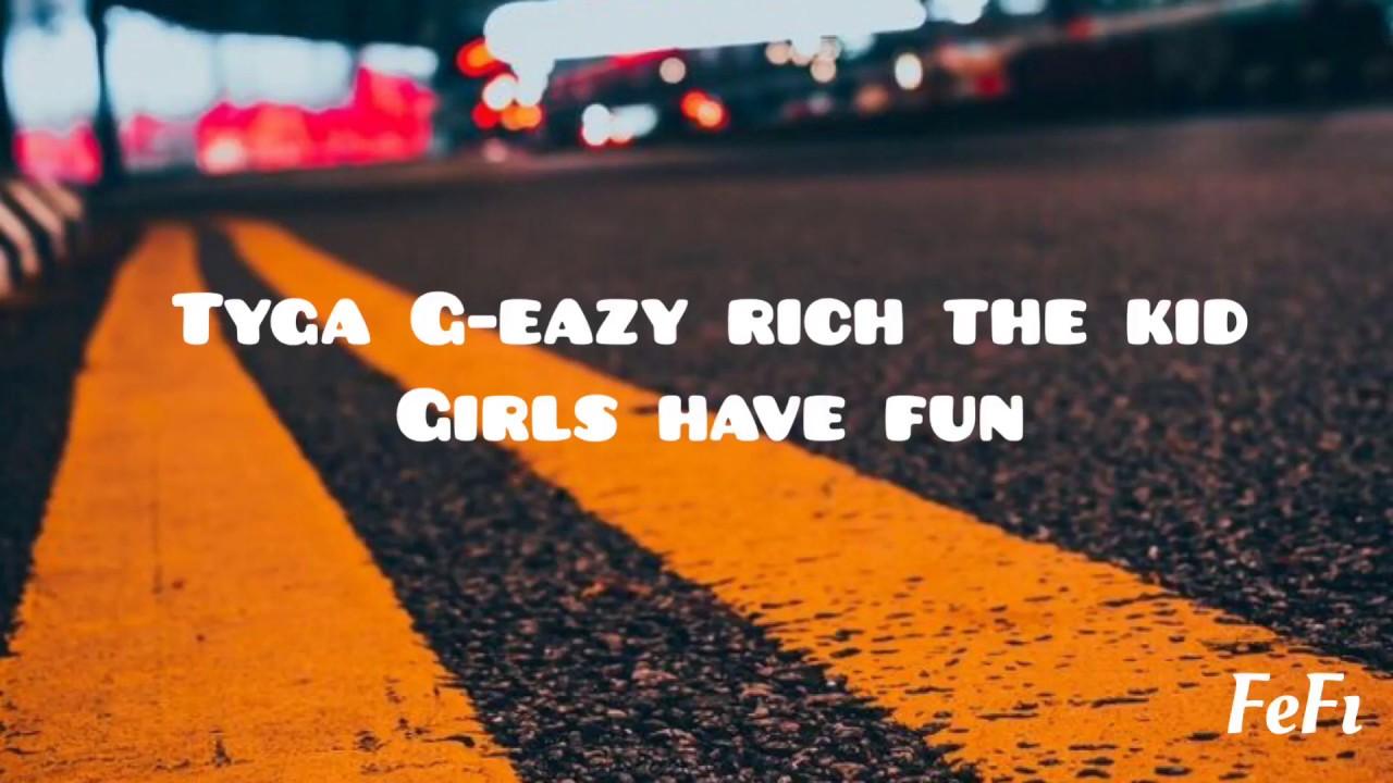 Tyga, G-Eazy , Rich The Kid - Girls Have Fun (lyrics)