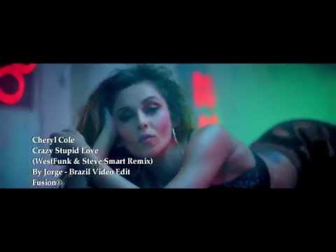 Cheryl Cole -  Crazy Stupid Love (WestFunk & Steve Smart Remix) By Jorge - Brazil Video Edit