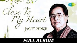 Close To My Heart Jagjit Singh | Kahin Door Jab | Waqt Ne Kiya | Yeh Nayan Dare | Yaad Kiya