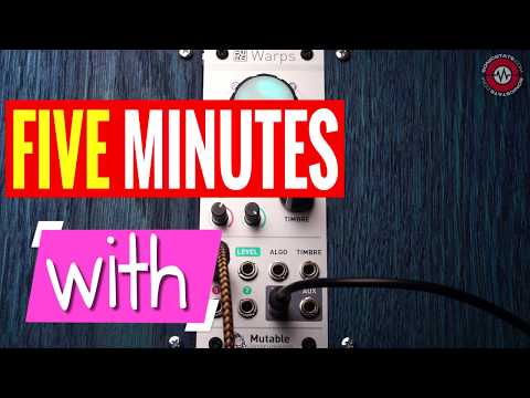 FIVE MINUTES WITH - Mutable Instruments Warps