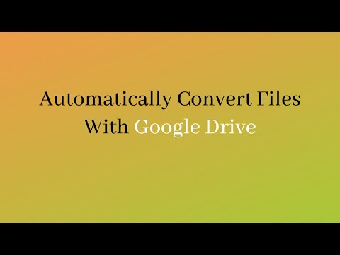 How To Set Google Drive To Automatically Convert Files