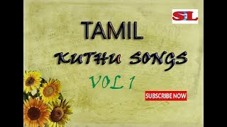 TAMIL SUPER  HIT KUTHU SONGS