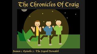 The Chronicles Of Craig: Season 1: Episode 2: The Legend Revealed