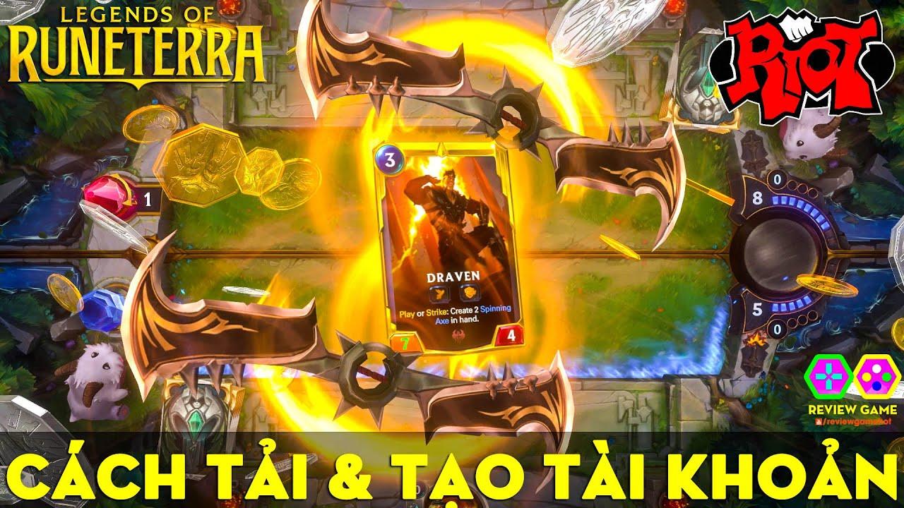 Legends Of Runeterra - Hướng Dẫn Chi Tiết Cách TẢI & ĐĂNG KÝ TÀI KHOẢN Chuẩn Nhất Game Thẻ Bài Riot