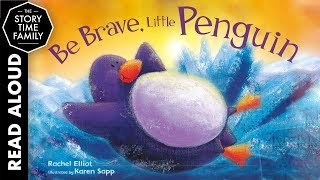 Be Brave, Little Penguin | Read Aloud Books for Kids