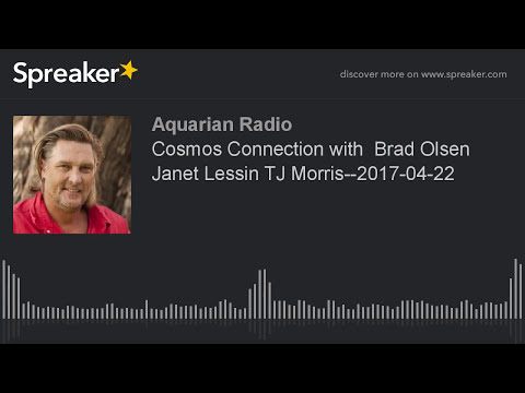 Cosmos Connection with  Brad Olsen Janet Lessin TJ Morris--2017-04-22