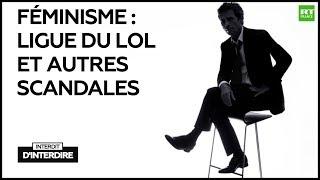 Interdit d'Interdire - Féminisme : Ligue du LOL et autres scandales