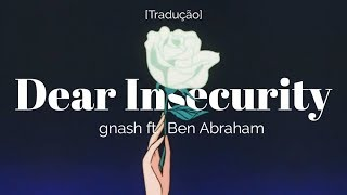 gnash - dear insecurity ft. Ben Abraham [Legendado/Tradução]