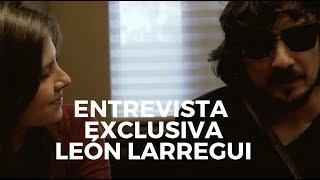 Entrevista exclusiva a León Larregui