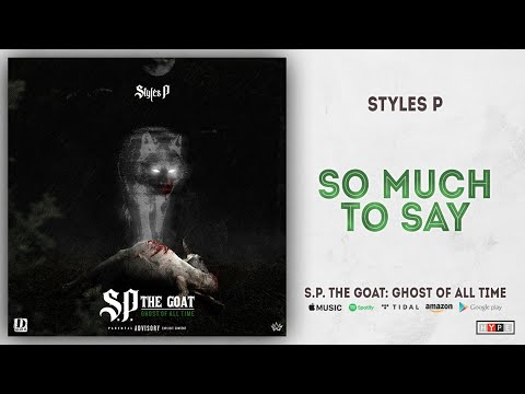 Styles P - So Much To Say (S.P. The GOAT: Ghost Of All Time)