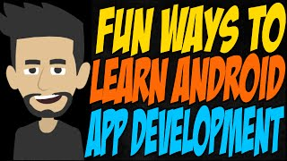 Fun Ways to Learn Android App Development